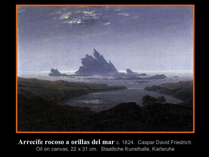 Arrecife rocoso a orillas del mar   c. 1824 .  Caspar David Friedrich   Oil on canvas, 22 x 31 cm .  Staatliche Kunsthalle...