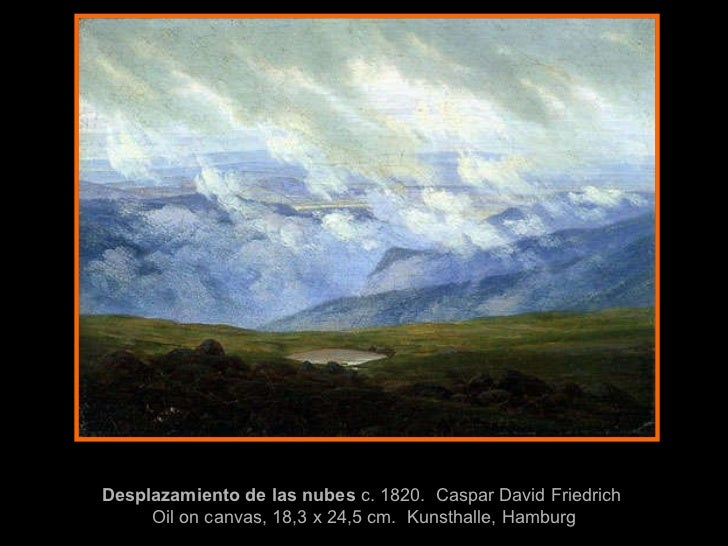 Desplazamiento de las nubes   c. 1820 .  Caspar David Friedrich   Oil on canvas, 18,3 x 24,5 cm .  Kunsthalle, Hamburg