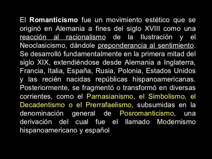 El  Romanticismo  fue un movimiento estético que se originó en Alemania a fines del siglo XVIII como una  reacción al raci...