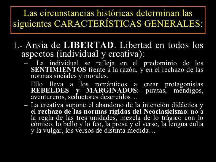 Las circunstancias históricas determinan las siguientes CARACTERÍSTICAS GENERALES: <ul><li>1.-  Ansia de  LIBERTAD . Liber...