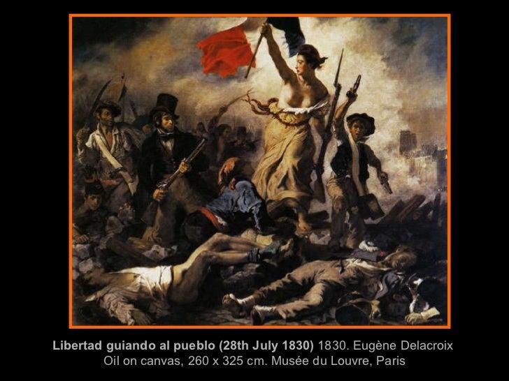 Libertad guiando al pueblo (28th July 1830)  1830. Eugène Delacroix  Oil on canvas, 260 x 325 cm. Musée du Louvre, Paris