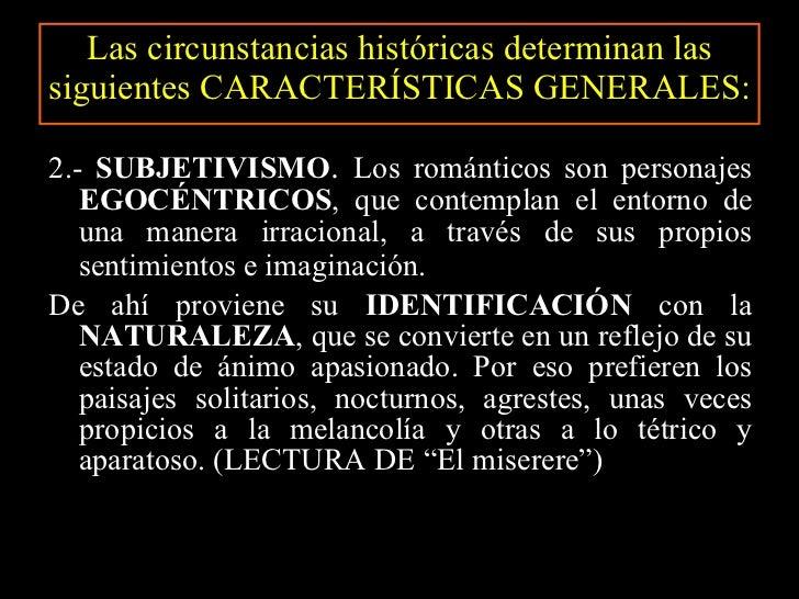 Las circunstancias históricas determinan las siguientes CARACTERÍSTICAS GENERALES: <ul><li>2.-  SUBJETIVISMO .  Los románt...
