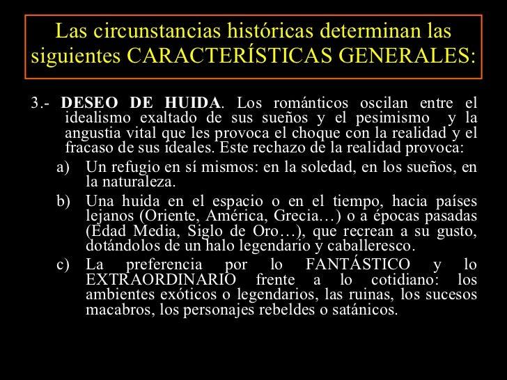 Las circunstancias históricas determinan las siguientes CARACTERÍSTICAS GENERALES: <ul><li>3.-  DESEO DE HUIDA . Los román...