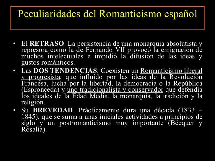 Peculiaridades del Romanticismo español <ul><li>El  RETRASO . La persistencia de una monarquía absolutista y represora com...