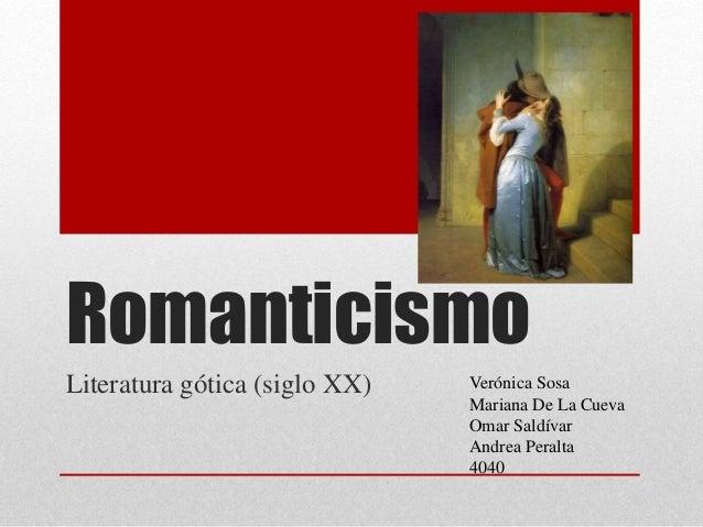 Romanticismo  Literatura gótica (siglo XX) Verónica Sosa  Mariana De La Cueva  Omar Saldívar  Andrea Peralta  4040