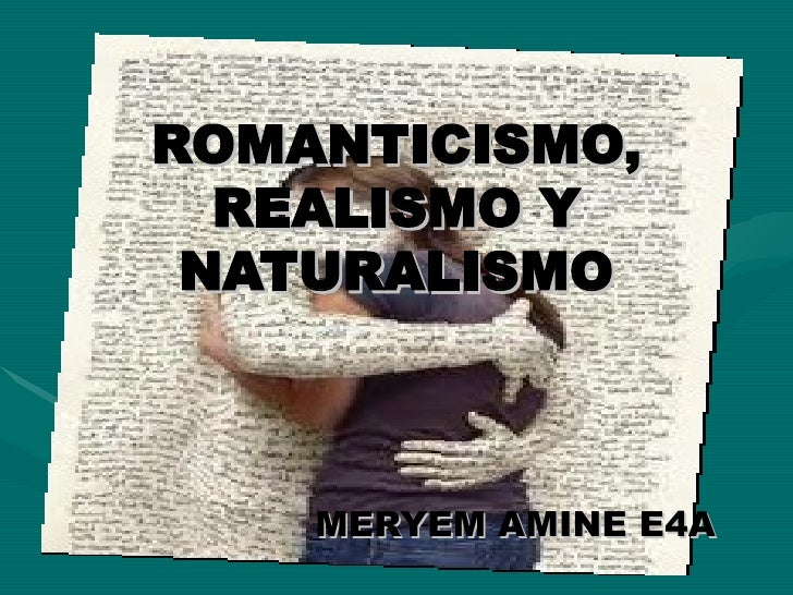 ROMANTICISMO,  REALISMO Y NATURALISMO    MERYEM AMINE E4A