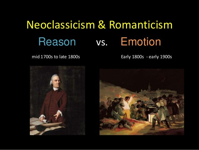 Neoclassicism & Romanticism   Reason                  vs.   Emotion mid 1700s to late 1800s         Early 1800s - early 19...