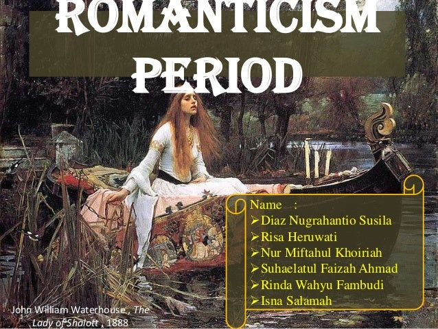 Romanticism Period Name : Diaz Nugrahantio Susila Risa Heruwati Nur Miftahul Khoiriah Suhaelatul Faizah Ahmad Rinda W...