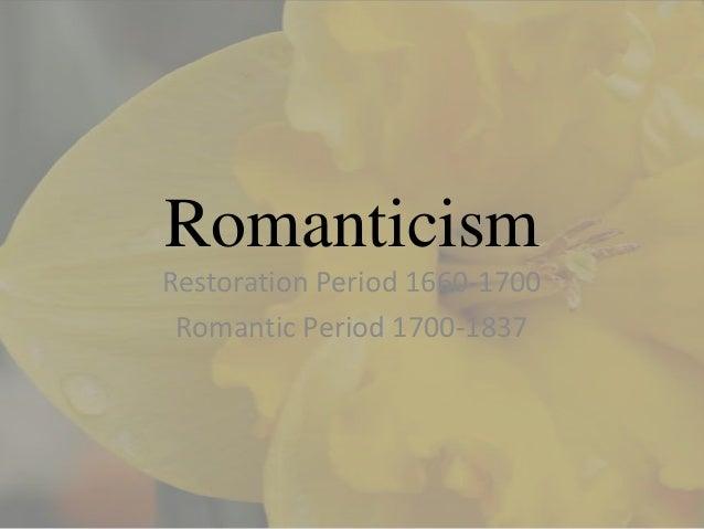 RomanticismRestoration Period 1660-1700 Romantic Period 1700-1837