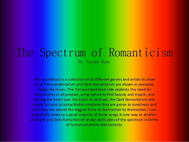 The Spectrum of Romanticism This soundtrack is a collection of all different genres and artists to show how Transcendental...