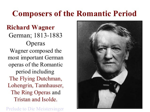 music of romantic period (see also romantic classical music)  the romantic period has  cultural history of romanticism historically, the romantic era is sometimes called the .