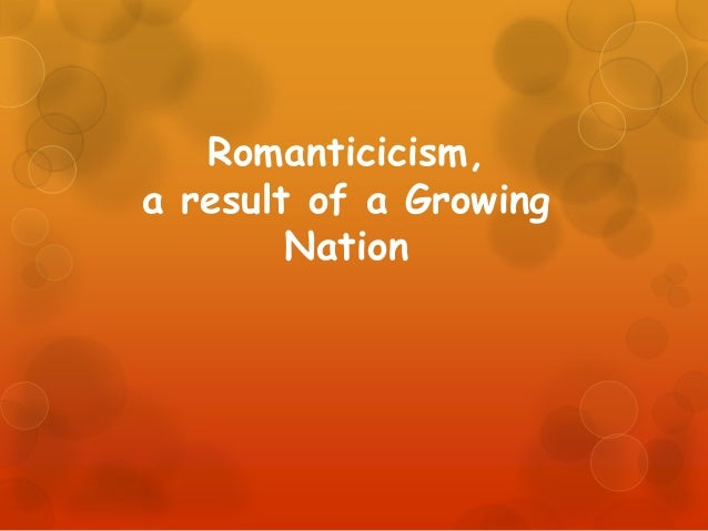 Romanticicism, a result of a Growing Nation