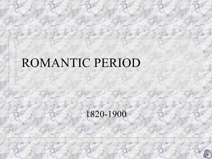 ROMANTIC PERIOD 1820-1900