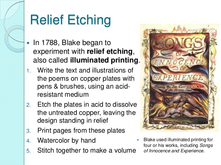 Relief Etching    In 1788, Blake began to     experiment with relief etching,     also called illuminated printing.1.    ...