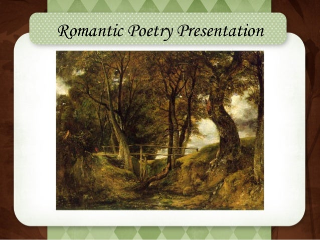 nature poetry during the romantic era The fire side poets from the romantic period of literature appreciate nature  586 words 3 pages the romantic period in american literature dates from.