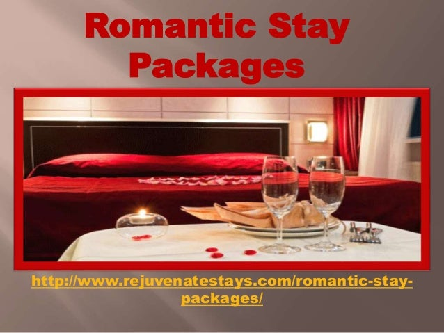 Romantic Stay Packages http://www.rejuvenatestays.com/romantic-stay- packages/