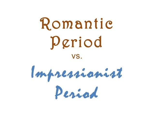 Romantic  Period     vs.Impressionist   Period
