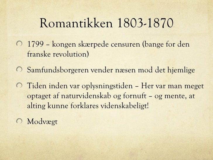 Romantikken 1803-18701799 – kongen skærpede censuren (bange for denfranske revolution)Samfundsborgeren vender næsen mod de...
