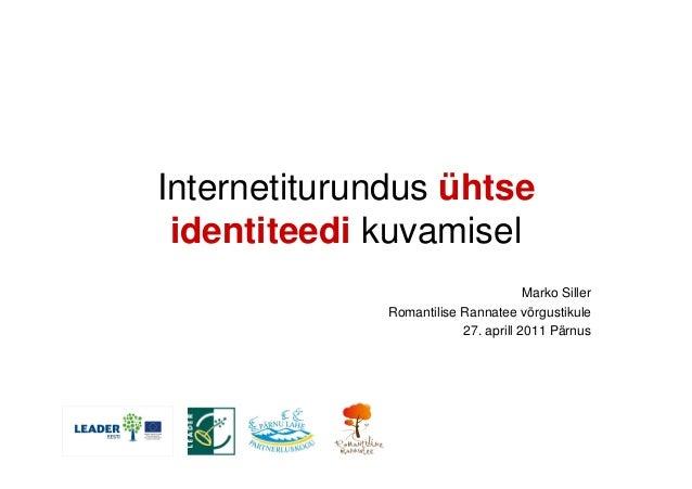 Internetiturundus ühtse identiteedi kuvamisel Marko Siller Romantilise Rannatee võrgustikule 27. aprill 2011 Pärnus