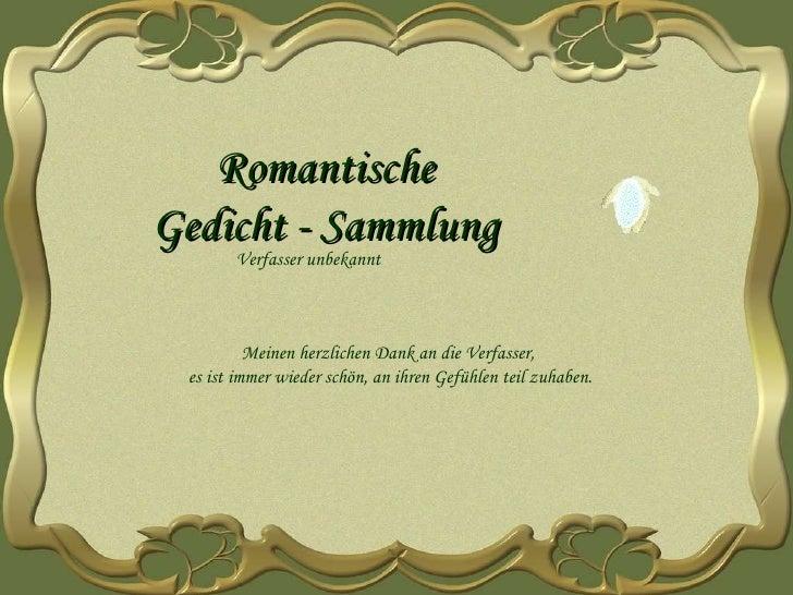 Verfasser unbekannt Romantische Gedicht - Sammlung Meinen herzlichen Dank an die Verfasser,  es ist immer wieder schön, an...
