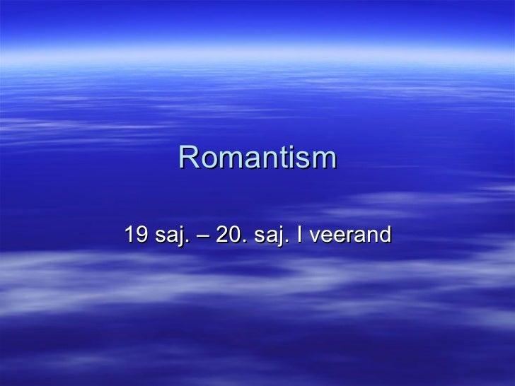 Romantism 19 saj. – 20. saj. I veerand