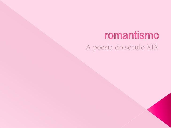 romantismo<br />A poesia do século XIX<br />
