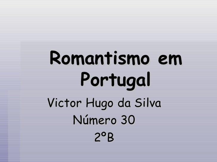 Romantismo em Portugal Victor Hugo da Silva Número 30 2ºB