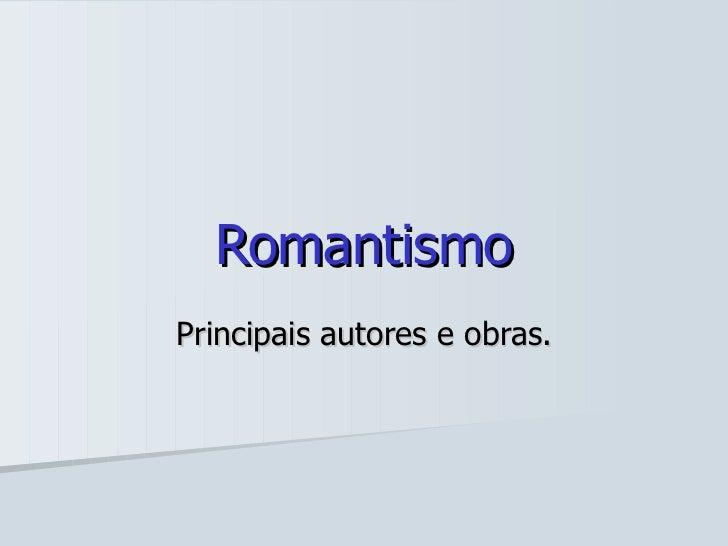 Romantismo Principais autores e obras.