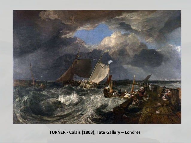 TURNER - Calais (1803), Tate Gallery – Londres.