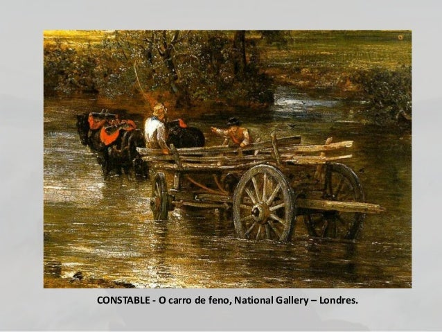 CONSTABLE - O carro de feno, National Gallery – Londres.