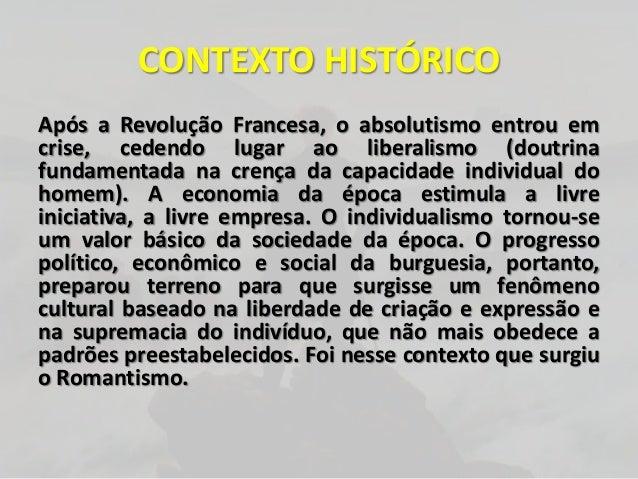 CONTEXTO HISTÓRICOApós a Revolução Francesa, o absolutismo entrou emcrise, cedendo lugar ao liberalismo (doutrinafundament...
