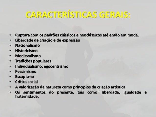 CARACTERÍSTICAS GERAIS:• Ruptura com os padrões clássicos e neoclássicos até então em moda.• Liberdade de criação e de exp...