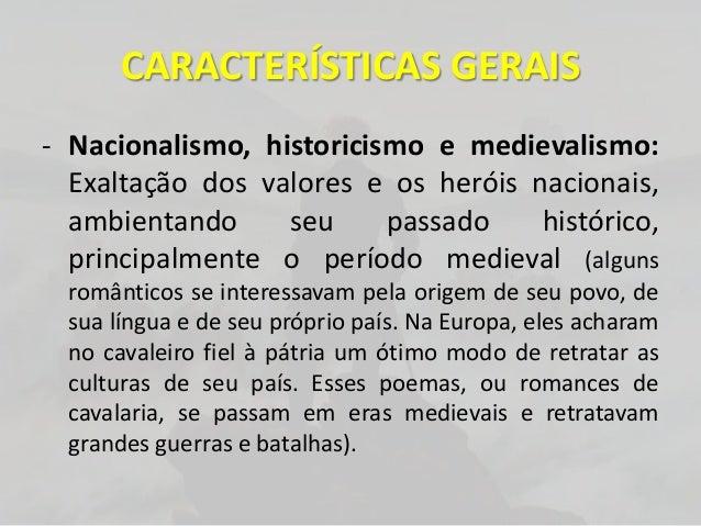 CARACTERÍSTICAS GERAIS- Nacionalismo, historicismo e medievalismo:Exaltação dos valores e os heróis nacionais,ambientando ...