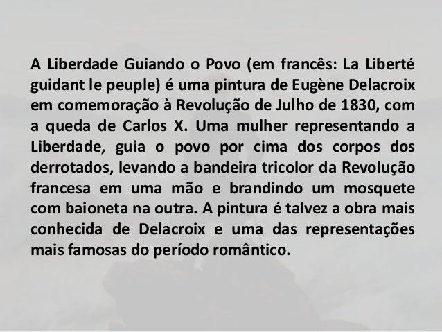 A Liberdade Guiando o Povo (em francês: La Libertéguidant le peuple) é uma pintura de Eugène Delacroixem comemoração à Rev...