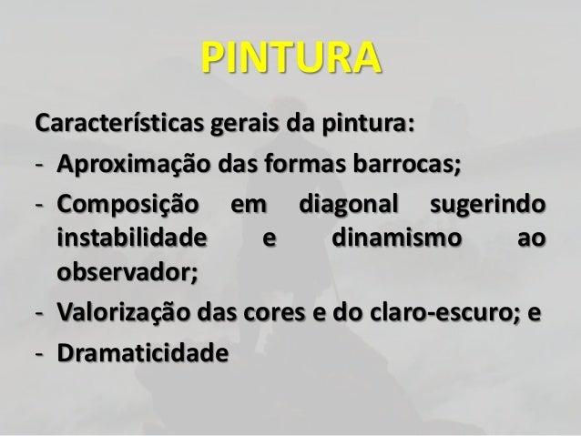 PINTURACaracterísticas gerais da pintura:- Aproximação das formas barrocas;- Composição em diagonal sugerindoinstabilidade...