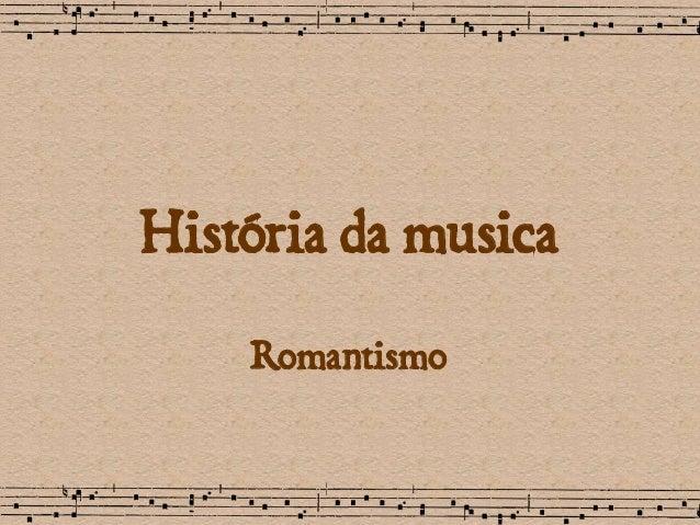 História da musica  Romantismo