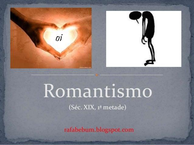 Romantismo rafabebum.blogspot.com oi (Séc. XIX, 1ª metade)