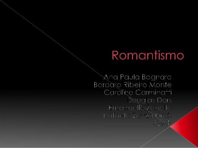  O romantismo foi criado para ir contra o racionalismo, pois acreditavam que a razão era o motivo de todos os fatos da vi...