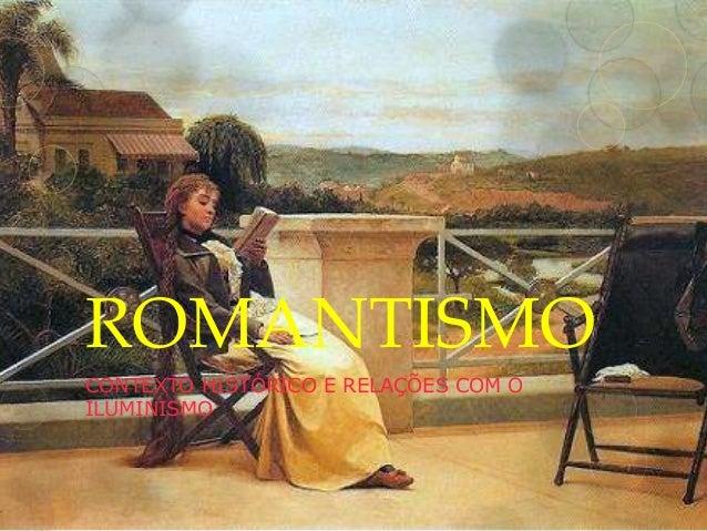ROMANTISMO CONTEXTO HISTÓRICO E RELAÇÕES COM O ILUMINISMO