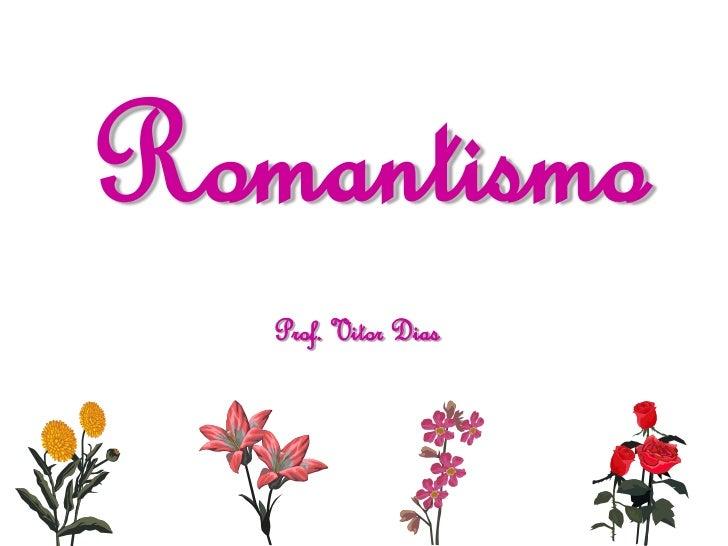 Romantismo   Prof. Vitor Dias