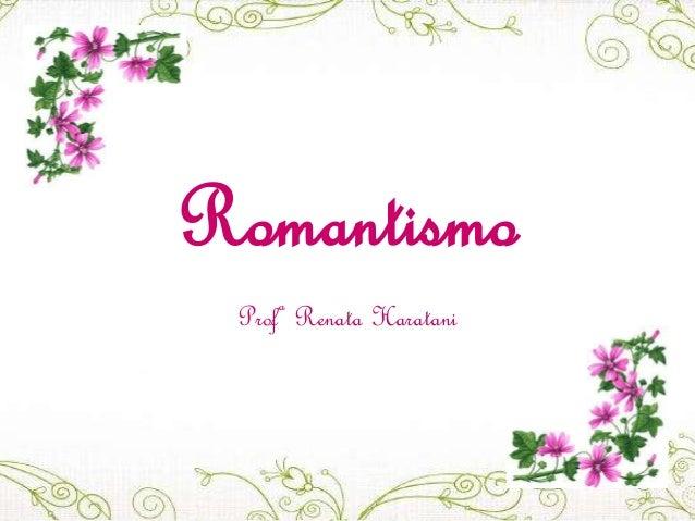 Romantismo Profª Renata Haratani