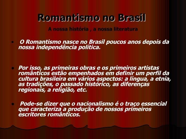 Romantismo no Brasil  <ul><li>A nossa história , a nossa literatura </li></ul><ul><li> O Romantismo nasce no Brasil pouc...