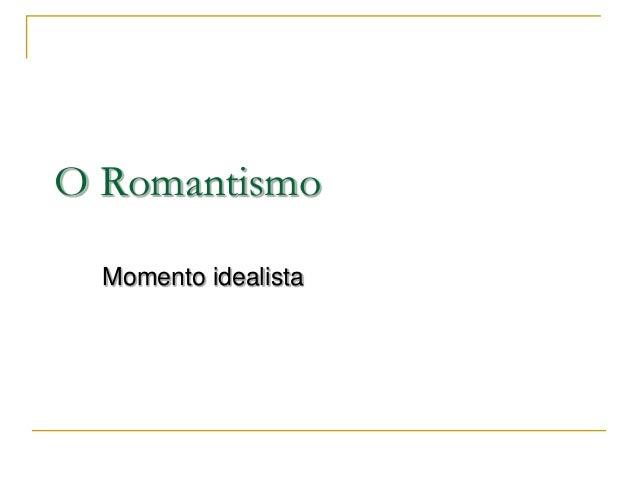 O Romantismo Momento idealista