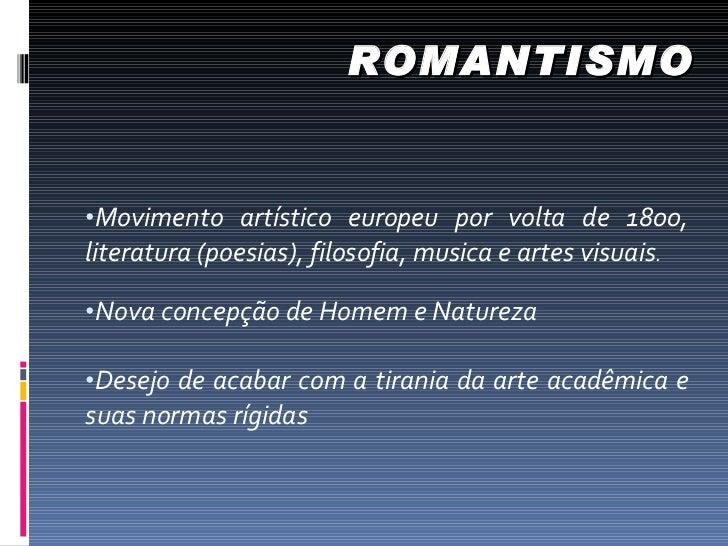 ROMANTISMO <ul><li>Movimento artístico europeu por volta de 1800, literatura (poesias), filosofia, musica e artes visuais ...