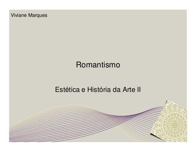 Romantismo  Estética e História da Arte II  Viviane Marques