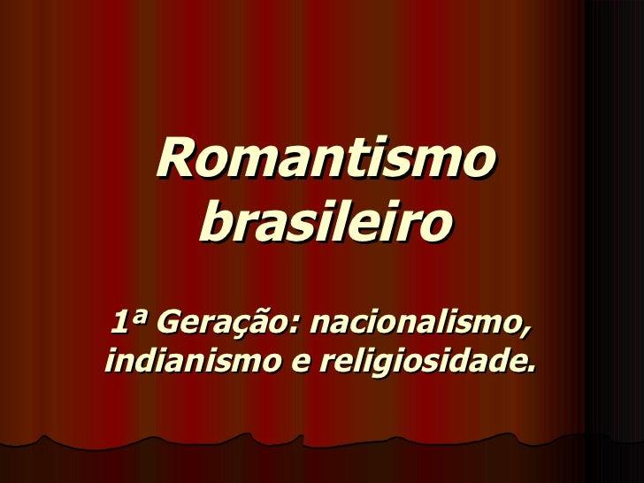 Romantismo brasileiro 1ª Geração: nacionalismo, indianismo e religiosidade.