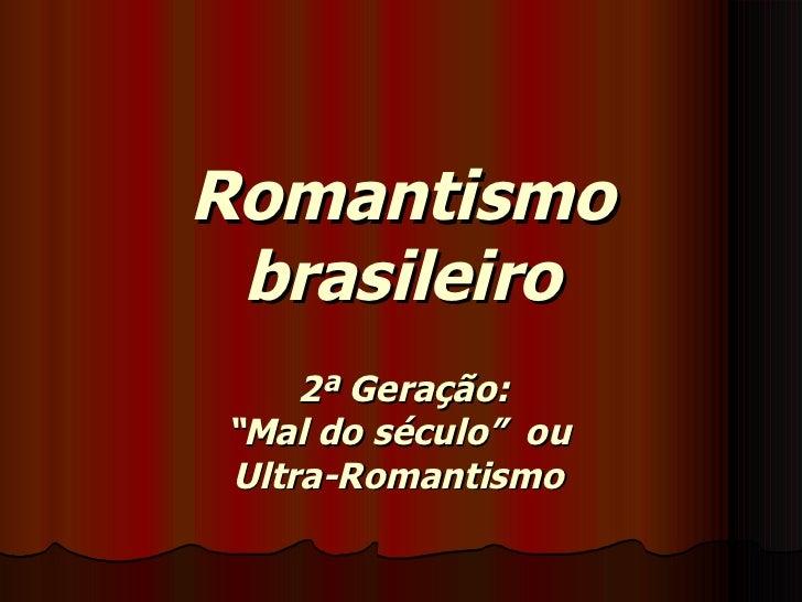 """Romantismo brasileiro 2ª Geração:  """" Mal do século""""  ou Ultra-Romantismo"""
