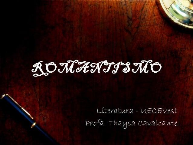 ROMANTISMO Literatura - UECEVest Profa. Thaysa Cavalcante