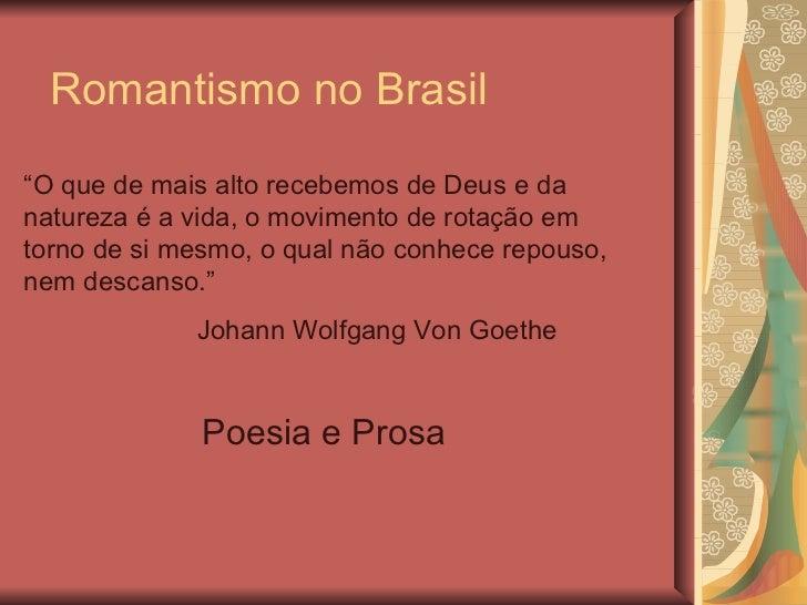 """Romantismo no Brasil""""O que de mais alto recebemos de Deus e danatureza é a vida, o movimento de rotação emtorno de si mesm..."""