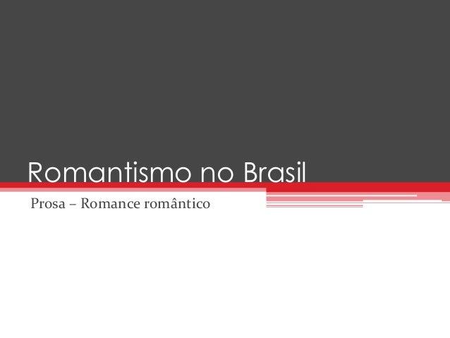 Romantismo no Brasil  Prosa – Romance romântico